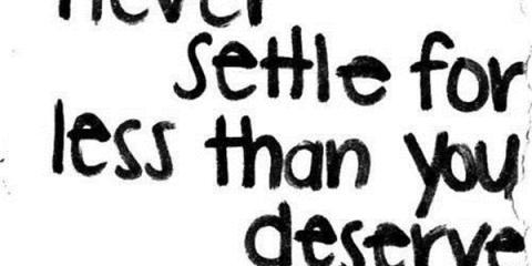 9892-Never-Settle-For-Less-Than-You-Deserve